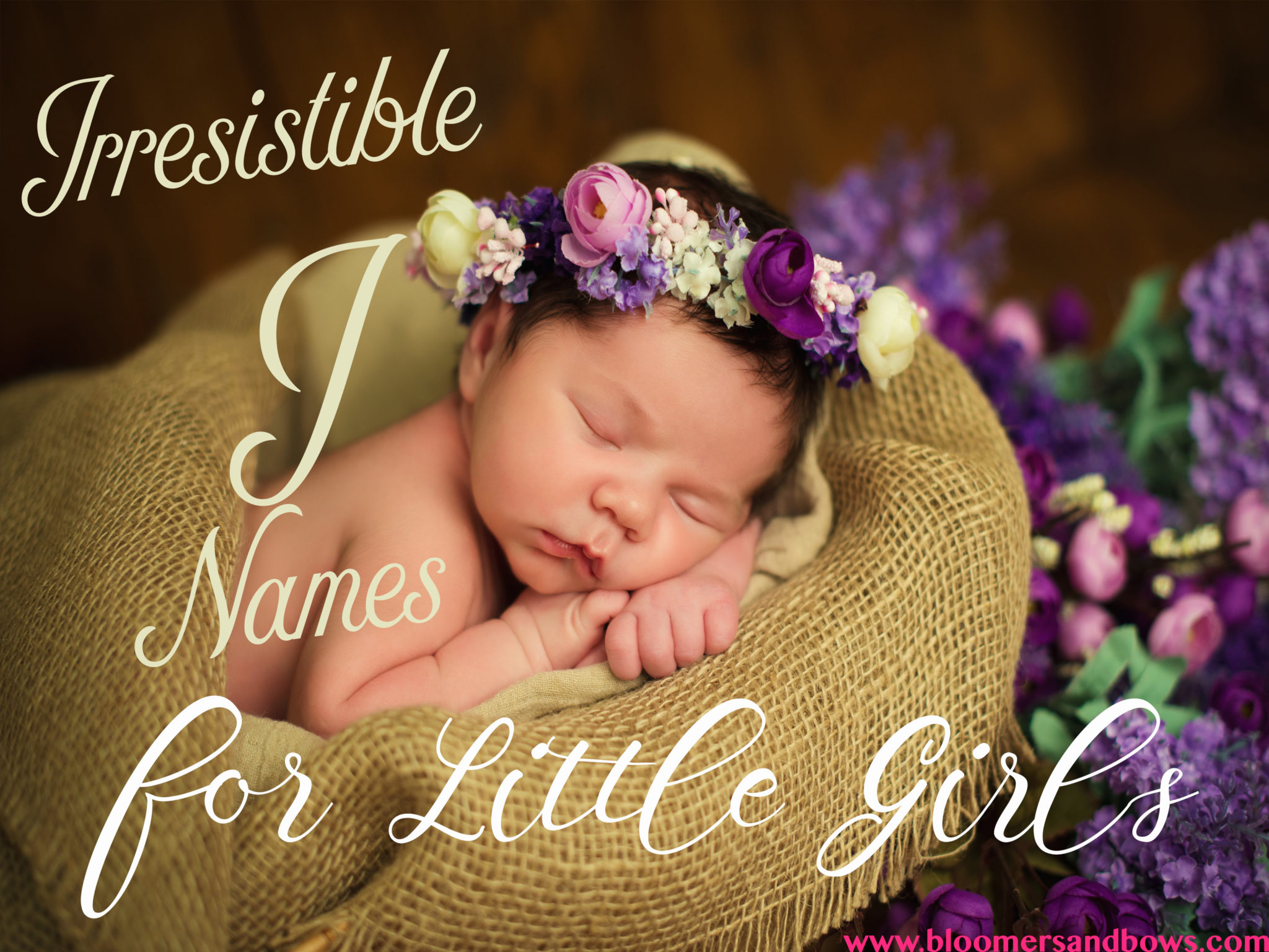 Girl Names that Start with I | Irresistible I Names for little girls. 1000+ beautiful names for little girls at Bloomers and bows.