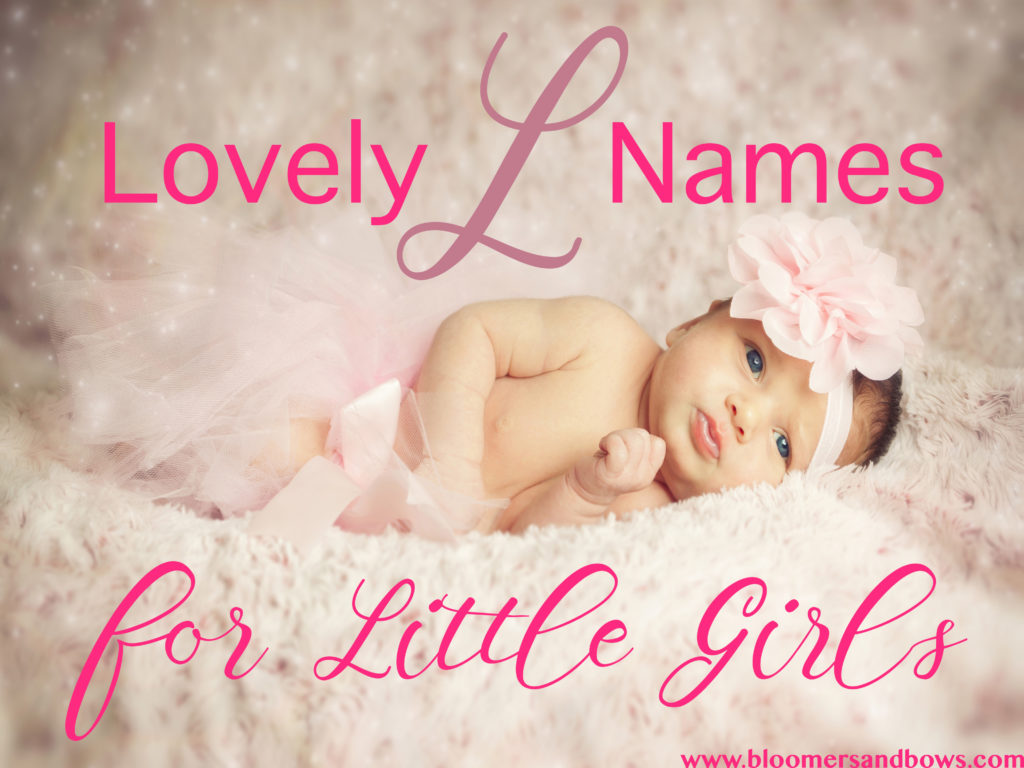 "?Lovely ""L"" Names for your little Lady. Here is a list over 500 different names for a little girl that start with ""L"". Bloomers and Bows 