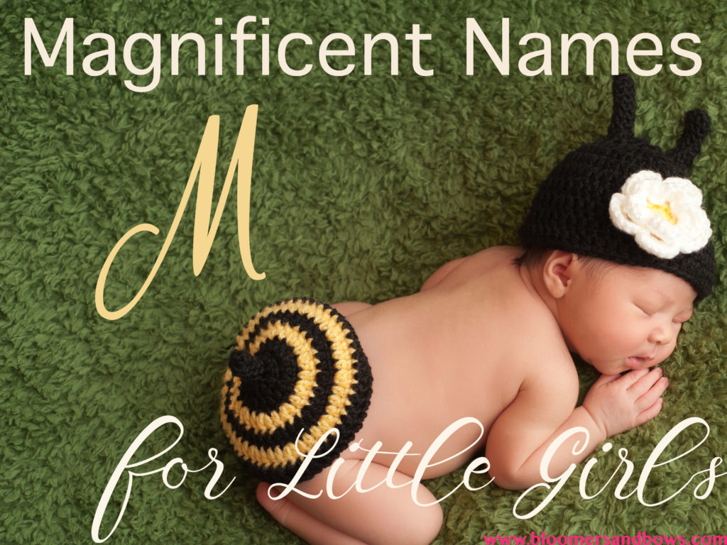 "? Magnificent ""M"" Names for your baby love. Here is a list over 400 different names for a little girl that start with ""M"". Bloomers and Bows 