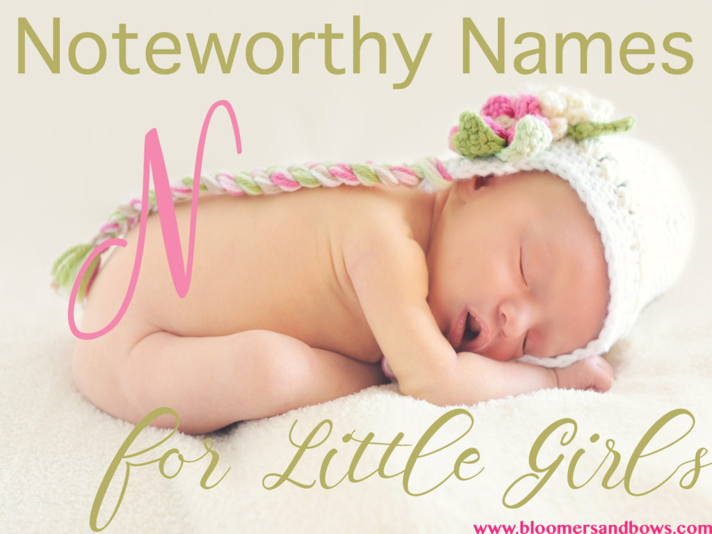 "?Noteworthy Names that begin with ""N"". Perfect you're your newborn. Here is a list over 350 different names for a little girl that start with ""N"". Bloomers and Bows 