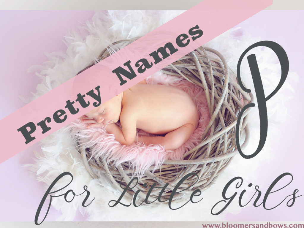 Pretty P Names for little girls. Beautiful Names for girls. | Bloomers and Bows | www.bloomersandbows.com