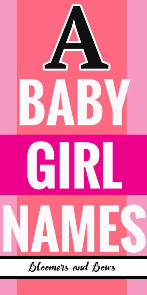 Baby Girl Names that Start with A #Agirlnames #babynames #bloomersandbows